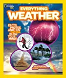 Everything Weather: Facts, Photos, and Fun that Will Blow You Away (Everything) (National Geographic Kids Everything)