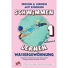 Schwimmen lernen 1: Wassergewöhnung: laminiert oder unlaminiert (Spielen & Lernen mit Kindern)