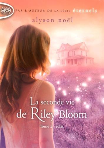 La seconde vie de Riley Bloom, Tome 2 : Eclat par Alyson Noël