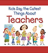 Title: Kids Say the Cutest Things About Teachers