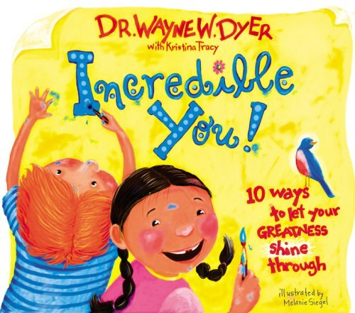 Incredible You! 10 Ways to Let Your Greatness Shine Through by Dr. Wayne W. Dyer with Kristina Tracy (2006-08-01)