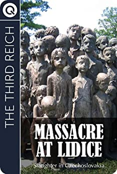 The Third Reich : Massacre at Lidice - Slaughter in Czechoslovakia by [QUIK eBooks ]