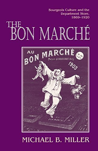 the-bon-marche-bourgeois-culture-and-the-department-store-1869-1920-reprint-edition-by-miller-michae