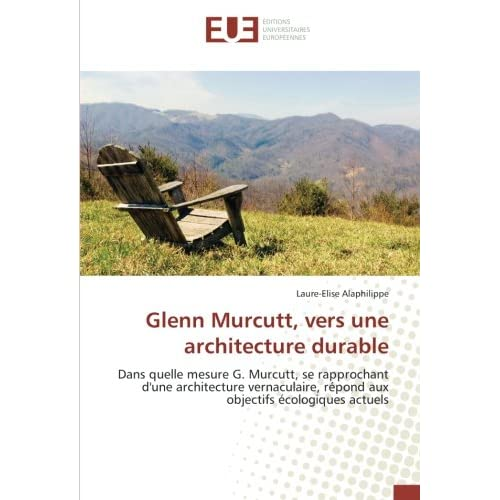 Glenn Murcutt, vers une architecture durable: Dans quelle mesure G. Murcutt, se rapprochant d'une architecture vernaculaire, répond aux objectifs écologiques actuels
