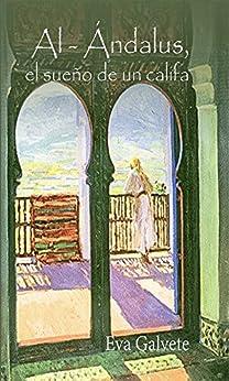 AL- ANDALUS, EL SUEÑO DE UN CALIFA (Spanish Edition)