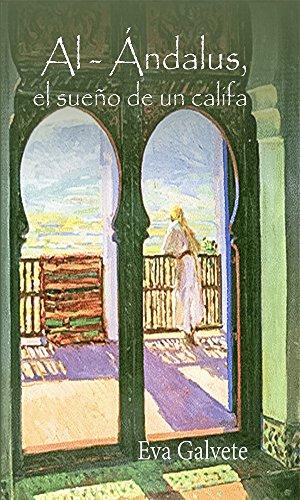 AL- ANDALUS, EL SUEÑO DE UN CALIFA por Eva Galvete