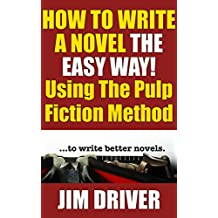 How To Write A Novel The Easy Way Using The Pulp Fiction Method To Write Better Novels: Writing Skills (English Edition)