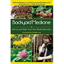 Backyard Medicine: Harvest and Make Your Own Herbal Remedies by Bruton-Seal, Julie, Seal, Matthew (2009) Paperback