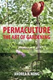 Permaculture: The Art of Gardening: The Ultimate Ecological Design and Engineering Guide by Andrea X. Kong (2013-07-20)