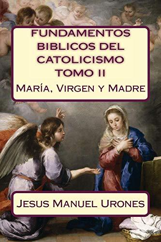 Fundamentos Bíblicos del Catolicismo II: María, Virgen y Madre por Jesús Manuel Urones