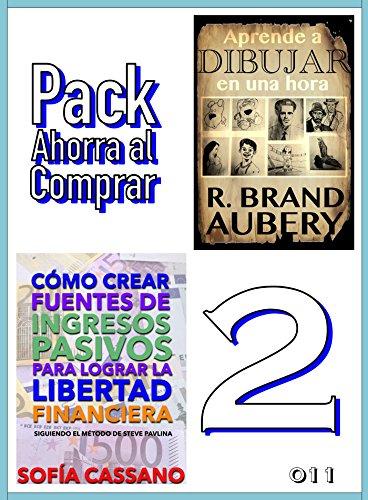 Pack Ahorra al Comprar 2 - 011: Cómo crear fuentes de ingresos pasivos para lograr la libertad financiera & Aprende a dibujar en una hora por Sofía Cassano