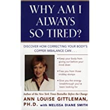 Why Am I Always So Tired?: Discover How Correcting Your Body's Copper Imbalance Can * Keep Your Body From Giving Out Before Your Mind Does *Free You ... Energy Breakthrough You've Been Looking For by Ann Louise Gittleman (1999-12-22)
