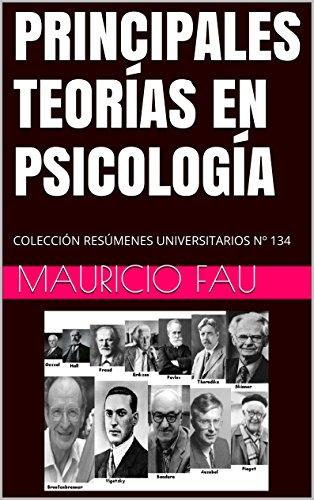 PRINCIPALES TEORÍAS EN PSICOLOGÍA: COLECCIÓN RESÚMENES UNIVERSITARIOS Nº 134 por Mauricio Fau