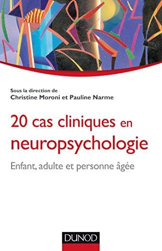 20 cas cliniques en neuropsychologie : Enfant, adulte, personne âgée (Psychologie clinique)