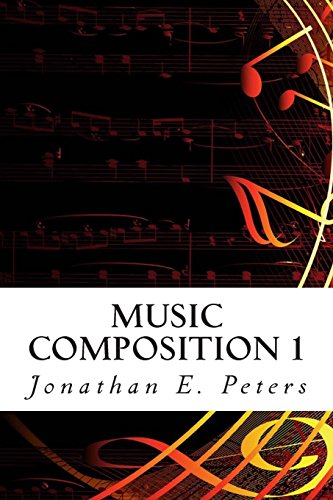 Music Composition 1: Learn how to compose well-written rhythms and melodies: Volume 1