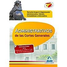 Administrativos de las Cortes Generales. Temario Grupo C: Organización Administrativa, Cálculo, Contabilidad e Informática