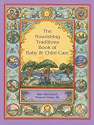 The Nourishing Traditions Book of Baby & Child Care by Sally Fallon Morell (2013-02-16)