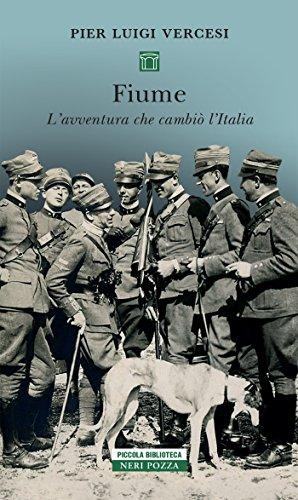Fiume. L'avventura che cambiò l'Italia