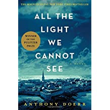 All the Light We Cannot See: A Novel.