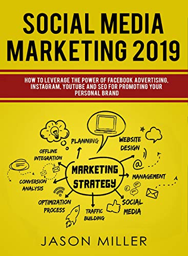 Social Media Marketing 2019: How to Leverage The Power of Facebook Advertising, Instagram, YouTube and SEO For Promoting Your Personal Brand (English Edition)