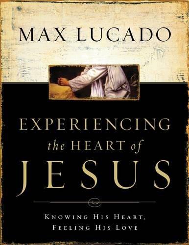 Experiencing the Heart of Jesus Workbook: Knowing His Heart, Feeling His Love por Max Lucado