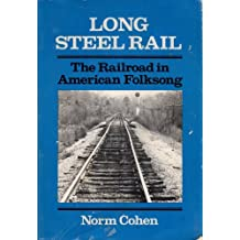 Long Steel Rail: The Railroad in American Folksong (Music in American Life) by Norm Cohen (1984-06-01)
