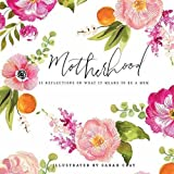 Motherhood: All Love Begins and Ends There: 55 Reflections on What It Means to Be a Mom