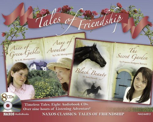 Tales of Friendship: Anne of Green Gables; Anne of Avonlea; Black Beauty; The Secret Garden (Naxos Classics) by L. M. Montgomery (2009-02-05)