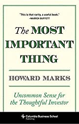 Most Important Thing: Uncommon Sense for Thoughtful Investors (Columbia Business School Publishing)