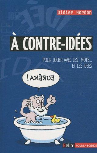 A contre-idées : Pour jouer avec les mots... Et les idées par Didier Nordon