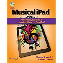 Musical iPad: Performing, Creating, and Learning Music on Your iPad (Quick Pro Guides (Hal Leonard))