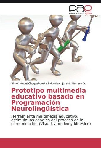 Portada del libro Prototipo multimedia educativo basado en Programación Neurolingüística: Herramienta multimedia educativo, estimula los canales del proceso de la comunicación (Visual, auditivo y kinésico)