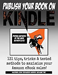 Publish Your Book on Kindle (Writing, Authorship): 131 Tips, Tricks & Tested Methods to Maximize your Amazon eBook Sales! (4Scribe Toolbox 2) (English Edition)
