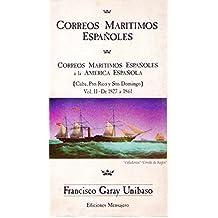 CORREOS MARITIMOS ESPAÑOLES. Vol. II. Correos marítimos españoles a la América Española (Cuba, Puerto Rico y Sto. Domingo). De 1827 a 1861. Aparición del buque a vapor
