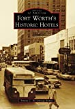 Fort Worth's Historic Hotels (Images of America) by Simone C. De Santiago Ramos (2013-07-15)