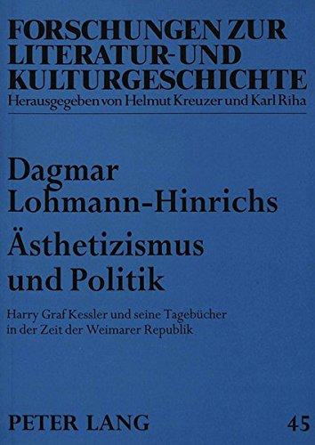 Ästhetizismus und Politik: Harry Graf Kessler und seine Tagebücher in der Zeit der Weimarer Republik (Forschungen zur Literatur- und Kulturgeschichte)