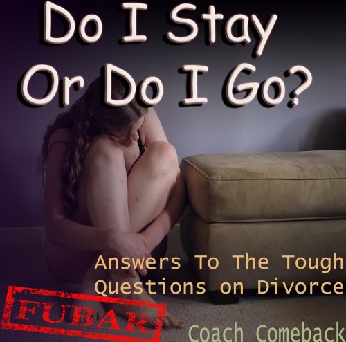 Do I Stay Or Do I Go? - Answers you should have before making the biggest decision of your life - DIVORCE (This is FUBAR! Book 1)