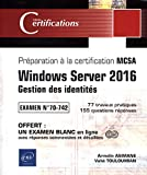 Windows Server 2016 - Gestion des identités - Préparation à la certification MCSA - Examen 70-742...