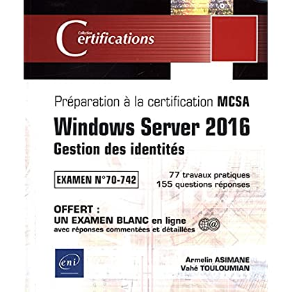 Windows Server 2016 - Gestion des identités - Préparation à la certification MCSA - Examen 70-742