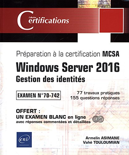 Windows Server 2016 - Gestion des identités - Préparation à la certification MCSA - Examen 70-742 par Vahé TOULOUMIAN Armelin ASIMANE