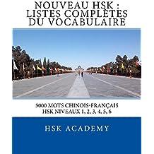 Nouveau HSK : Listes Complètes du Vocabulaire (5000 mots Chinois-Français): Listes de mots pour les tests du HSK de niveaux 1, 2, 3, 4, 5, 6 (French Edition)