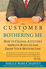 The Customer Is Bothering Me: How to Change Attitudes, Improve Results and Grow Your Bottom Line Taschenbuch