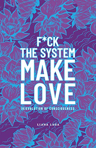 F*Ck the System, Make Love: (R)Evolution of Consciousness. (English Edition) - Balboa System