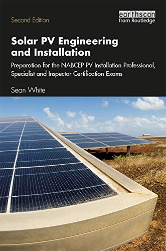 Solar Power Installation (Solar PV Engineering and Installation: Preparation for the NABCEP PV Installation Professional, Specialist and Inspector Certification Exams (English Edition))