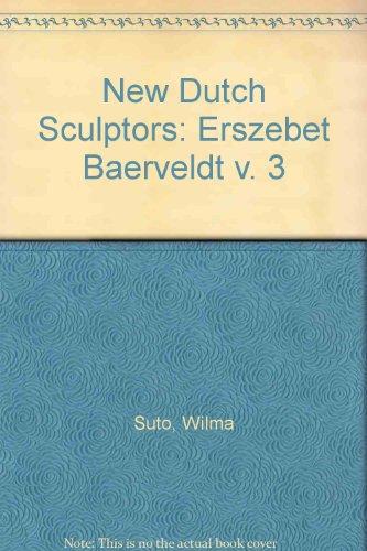 New Dutch Sculptors: Erszebet Baerveldt v. 3 por Wilma Suto
