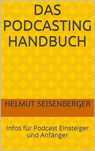 Das Podcasting Handbuch: Infos für Podcast Einsteiger und Anfänger