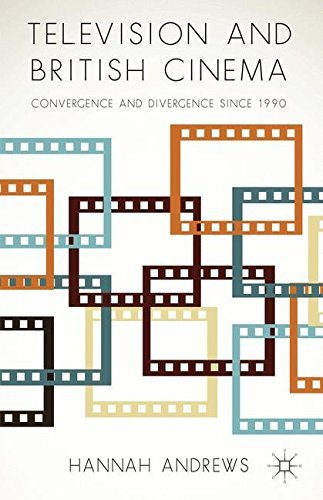 Television and British Cinema: Convergence and Divergence Since 1990 by H. Andrews (2014-05-07) por H. Andrews