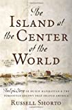 The Island at the Center of the World: The Epic Story of Dutch Manhattan and the Forgotten Colony that Shaped America by Russell Shorto (2004-03-16)