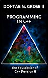 Programming in C++: The Foundation of C++ (Version I)