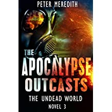 The Apocalypse Outcasts: The Undead World Novel 3 (The Undead World Series)
